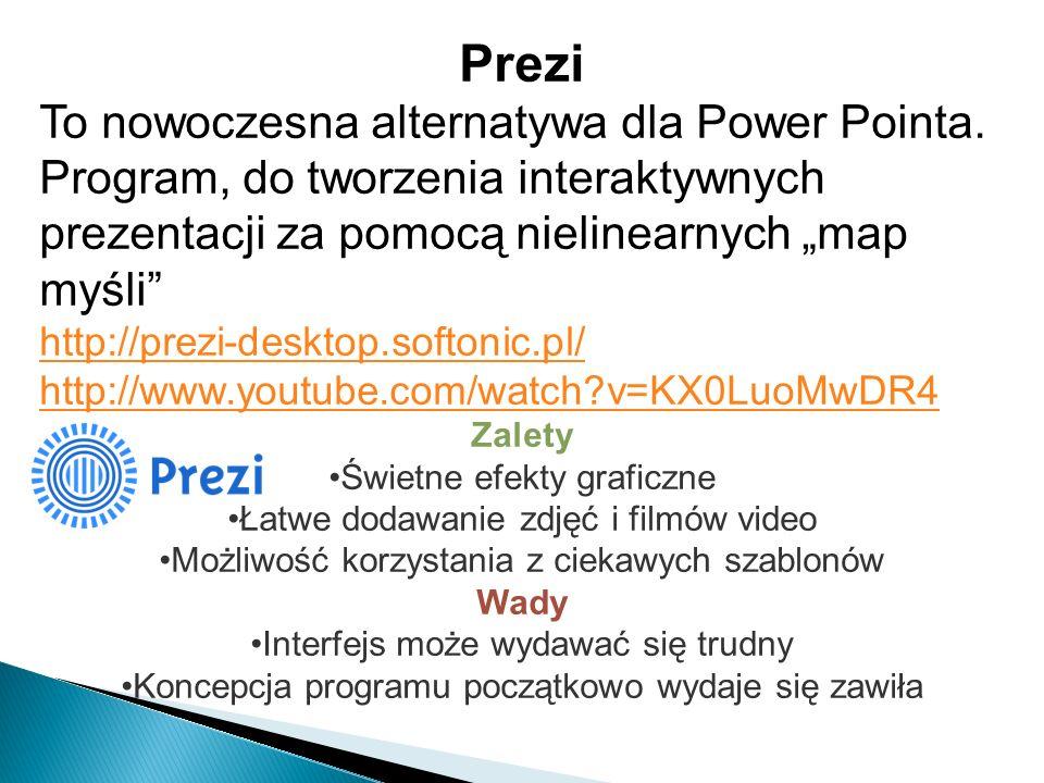 Prezi To nowoczesna alternatywa dla Power Pointa. Program, do tworzenia interaktywnych prezentacji za pomocą nielinearnych map myśli http://prezi-desk