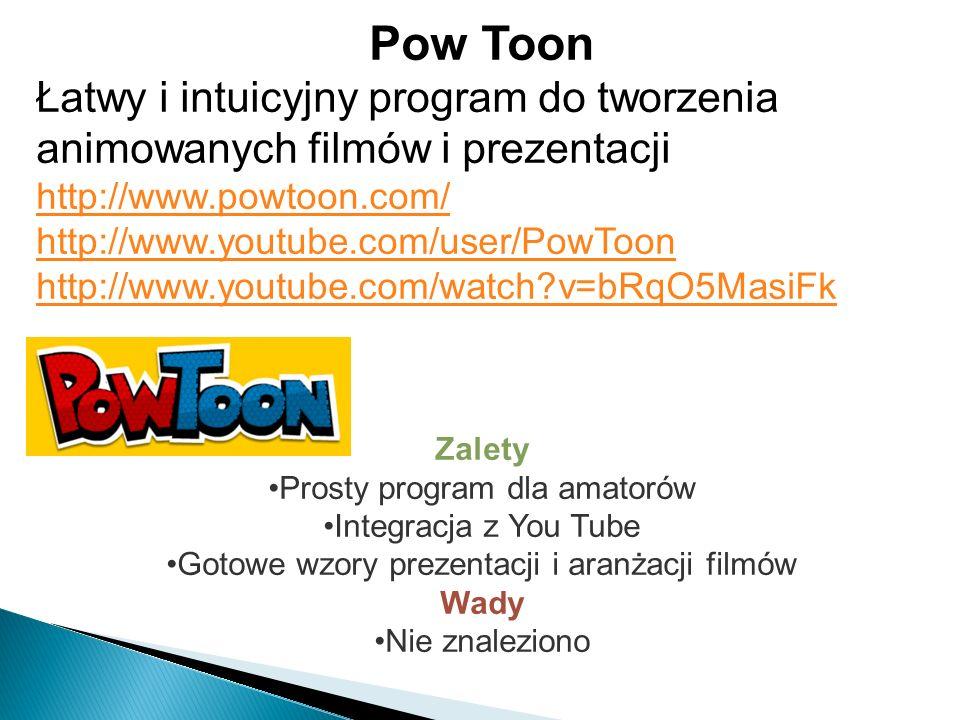Pow Toon Łatwy i intuicyjny program do tworzenia animowanych filmów i prezentacji http://www.powtoon.com/ http://www.youtube.com/user/PowToon http://w