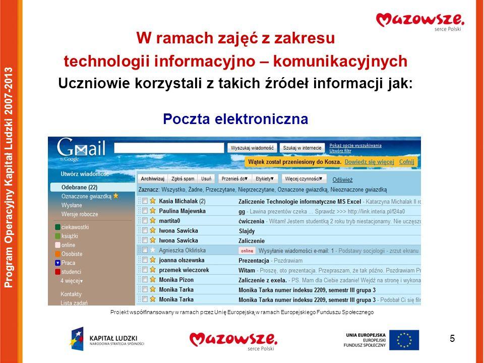 Uczyli się jak pisać list elektroniczny e-mail 6 Projekt współfinansowany w ramach przez Unię Europejską w ramach Europejskiego Funduszu Społecznego Program Operacyjny Kapitał Ludzki 2007-2013 Zapoznali się z blogiem - rodzajem strony internetowej zawierającym odrębne, uporządkowane chronologicznie wpisy.strony internetowej