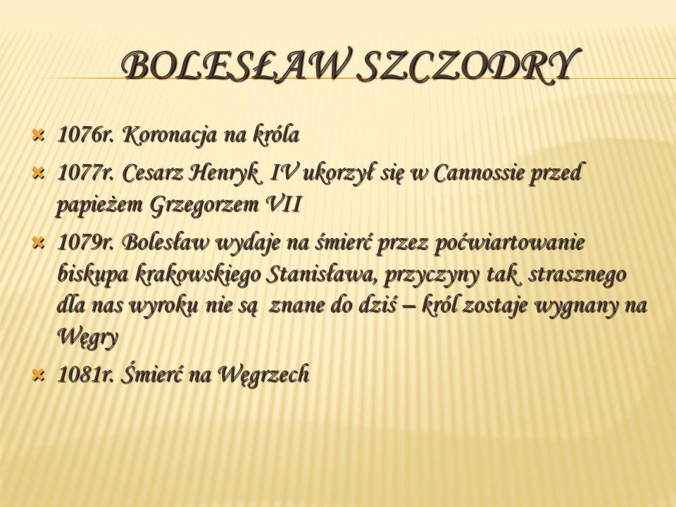 1076r. Koronacja na króla 1077r. Cesarz Henryk IV ukorzył się w Cannossie przed papieżem Grzegorzem VII 1079r. Bolesław wydaje na śmierć przez poćwiar