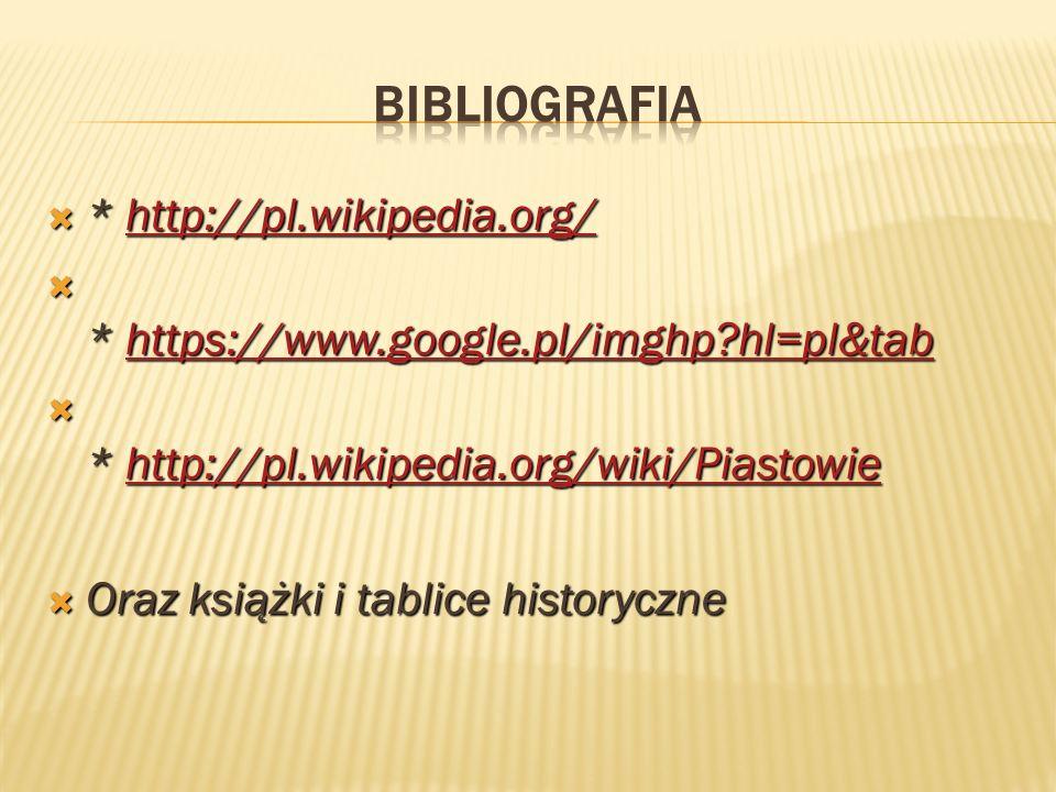 * http://pl.wikipedia.org/ * http://pl.wikipedia.org/http://pl.wikipedia.org/ * https://www.google.pl/imghp?hl=pl&tab * https://www.google.pl/imghp?hl=pl&tabhttps://www.google.pl/imghp?hl=pl&tab * http://pl.wikipedia.org/wiki/Piastowie * http://pl.wikipedia.org/wiki/Piastowiehttp://pl.wikipedia.org/wiki/Piastowie Oraz książki i tablice historyczne Oraz książki i tablice historyczne