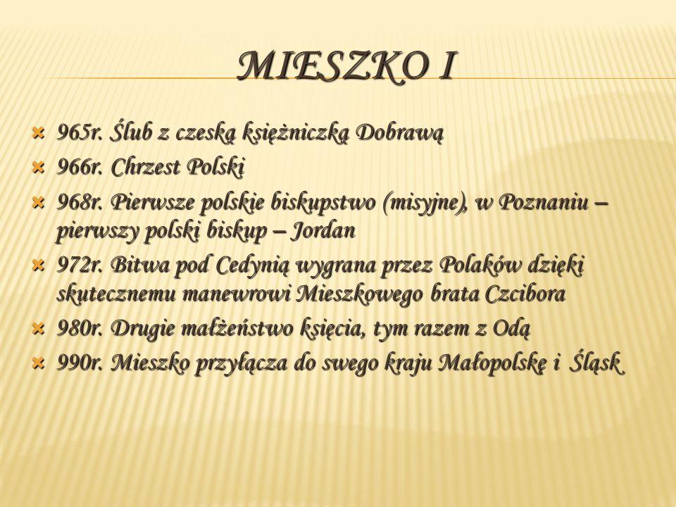 965r.Ślub z czeską księżniczką Dobrawą 966r. Chrzest Polski 968r.