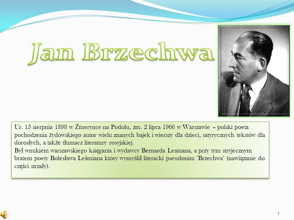 Ur. 15 sierpnia 1898 w Ż merynce na Podolu, zm. 2 lipca 1966 w Warszawie – polski poeta pochodzenia ż ydowskiego autor wielu znanych bajek i wierszy d