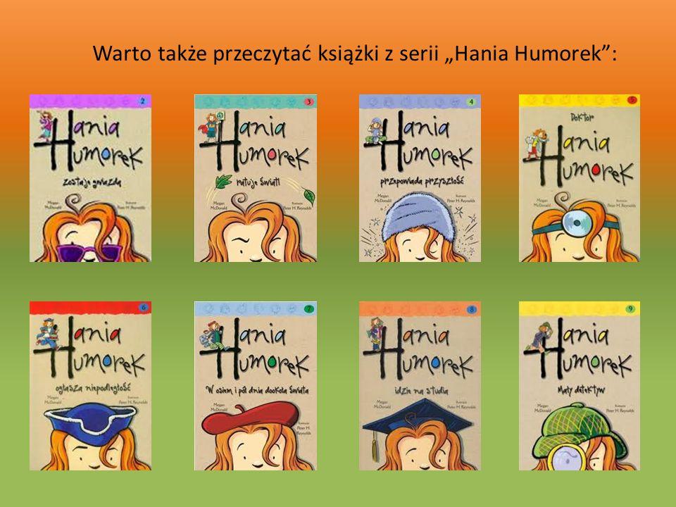 Warto także przeczytać książki z serii Hania Humorek: