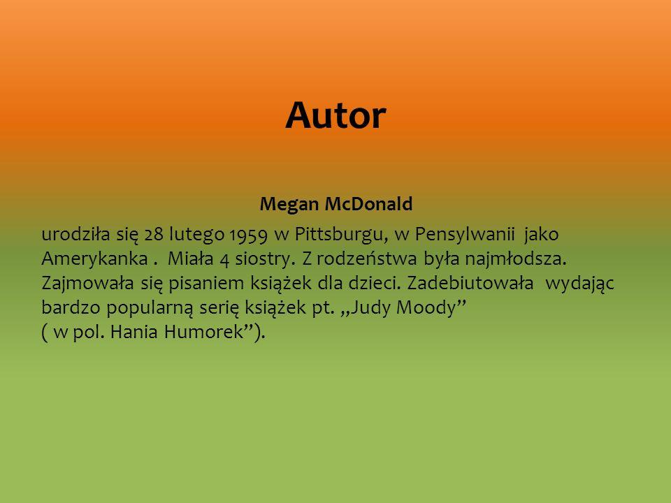 Autor Megan McDonald urodziła się 28 lutego 1959 w Pittsburgu, w Pensylwanii jako Amerykanka. Miała 4 siostry. Z rodzeństwa była najmłodsza. Zajmowała