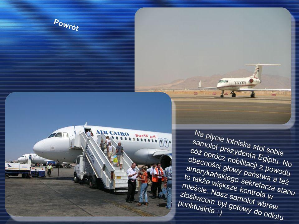 Powrót Na płycie lotniska stoi sobie samolot prezydenta Egiptu. No cóż oprócz nobilitacji z powodu obecności głowy państwa a też amerykańskiego sekret
