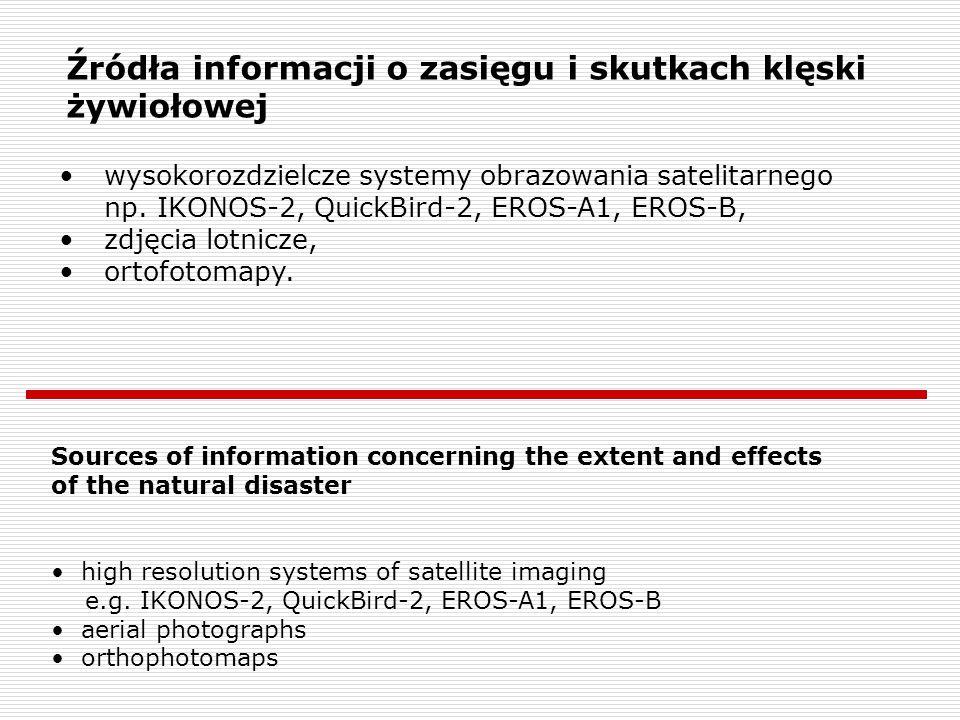 Źródła informacji o zasięgu i skutkach klęski żywiołowej wysokorozdzielcze systemy obrazowania satelitarnego np. IKONOS-2, QuickBird-2, EROS-A1, EROS-