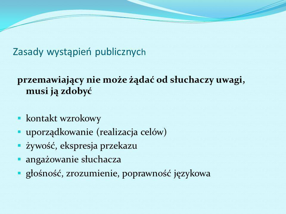 Zasady wystąpień publicznyc h przemawiający nie może żądać od słuchaczy uwagi, musi ją zdobyć kontakt wzrokowy uporządkowanie (realizacja celów) żywoś