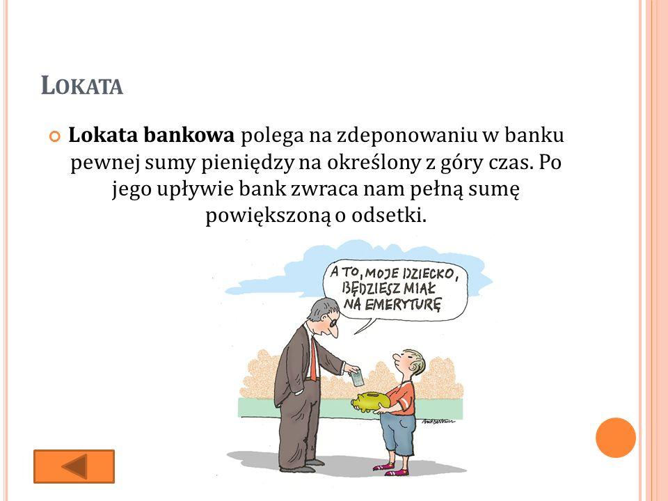 L OKATA Lokata bankowa polega na zdeponowaniu w banku pewnej sumy pieniędzy na określony z góry czas.