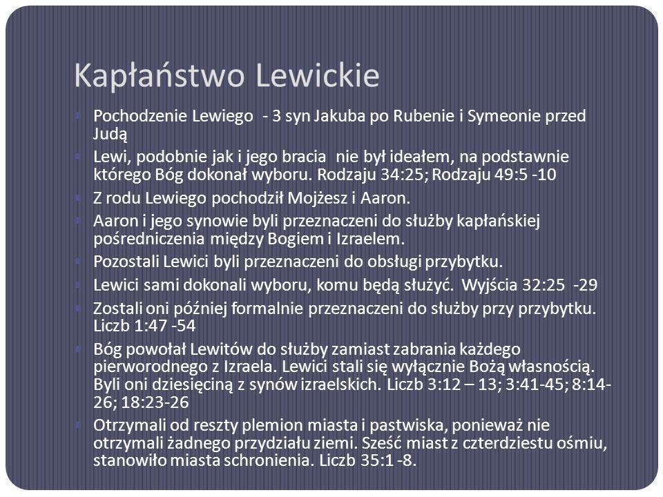 Kapłaństwo Lewickie Pochodzenie Lewiego - 3 syn Jakuba po Rubenie i Symeonie przed Judą Lewi, podobnie jak i jego bracia nie był ideałem, na podstawni