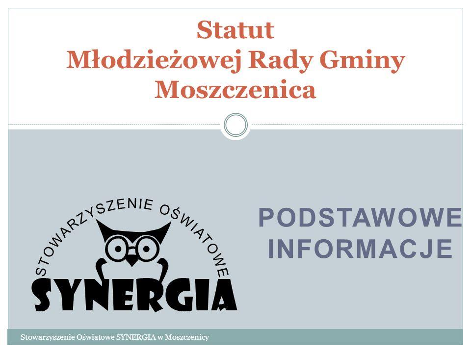 PODSTAWOWE INFORMACJE Statut Młodzieżowej Rady Gminy Moszczenica Stowarzyszenie Oświatowe SYNERGIA w Moszczenicy