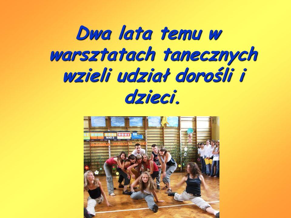 Dwa lata temu w warsztatach tanecznych wzieli udział dorośli i dzieci.