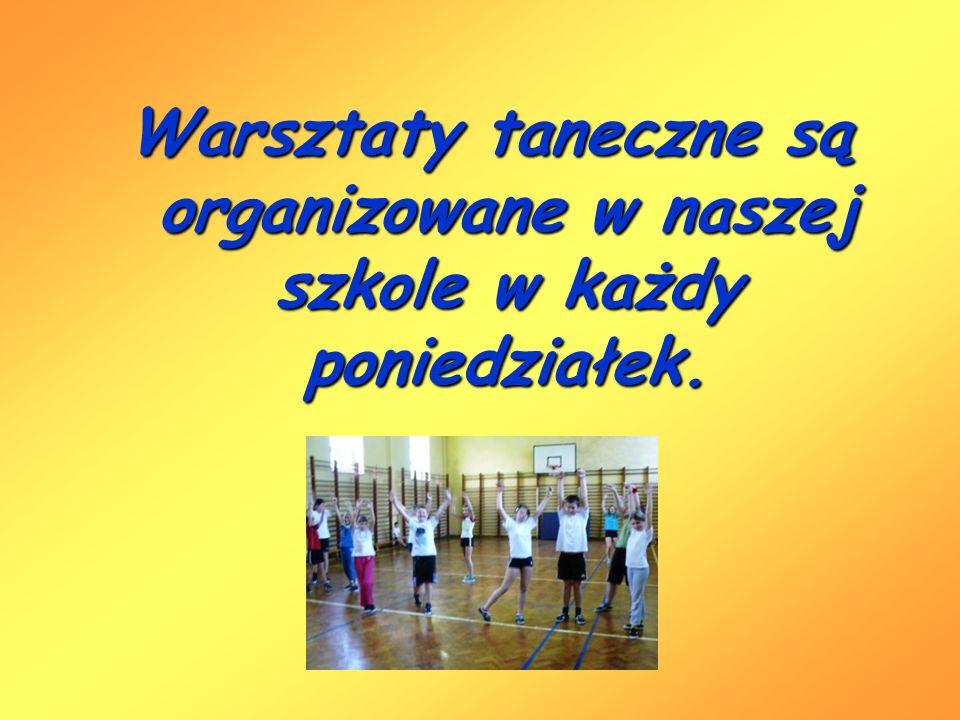 Warsztaty taneczne są organizowane w naszej szkole w każdy poniedziałek.