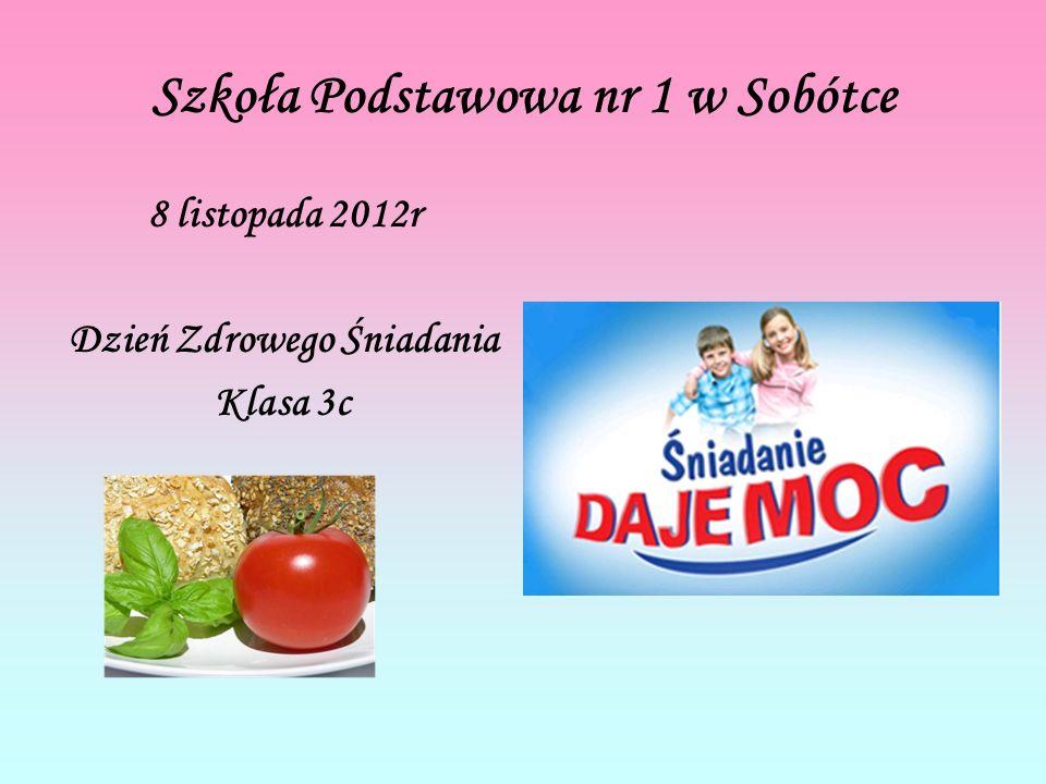 Szkoła Podstawowa nr 1 w Sobótce 8 listopada 2012r Dzień Zdrowego Śniadania Klasa 3c