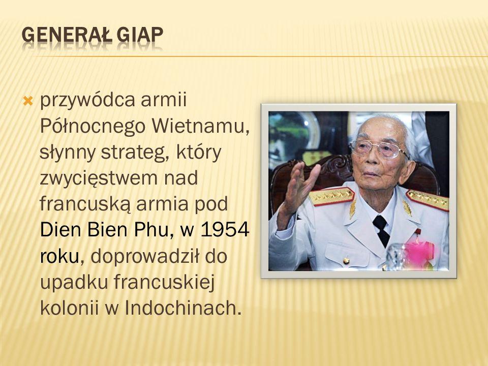 przywódca armii Północnego Wietnamu, słynny strateg, który zwycięstwem nad francuską armia pod Dien Bien Phu, w 1954 roku, doprowadził do upadku franc