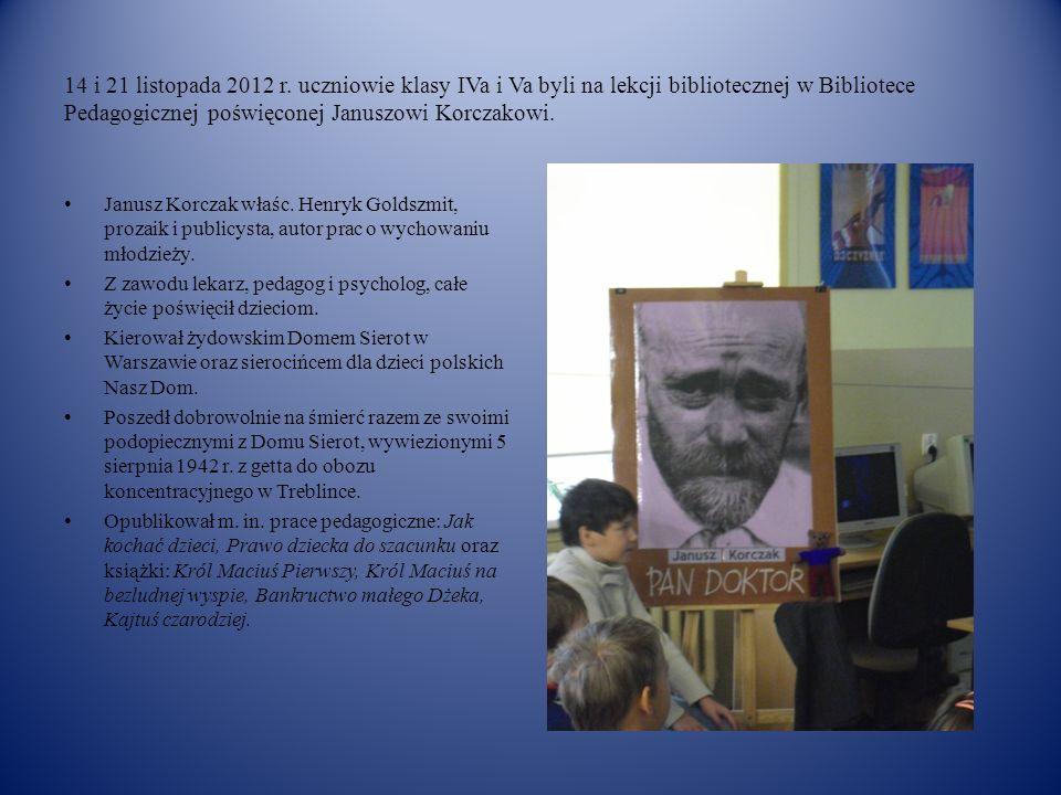 14 i 21 listopada 2012 r. uczniowie klasy IVa i Va byli na lekcji bibliotecznej w Bibliotece Pedagogicznej poświęconej Januszowi Korczakowi. Janusz Ko
