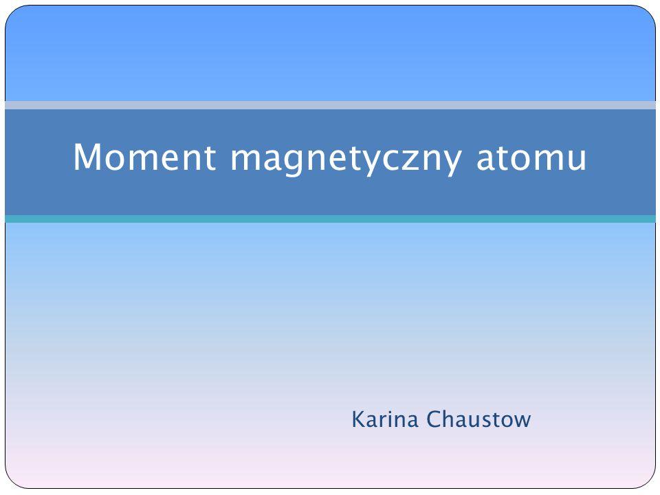 Karina Chaustow Moment magnetyczny atomu