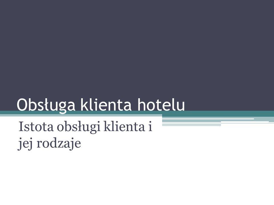 Obsługa klienta hotelu Istota obsługi klienta i jej rodzaje