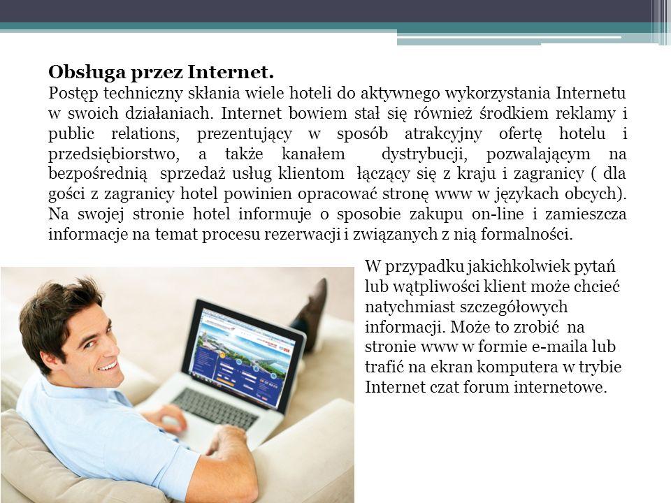 Obsługa przez Internet. Postęp techniczny skłania wiele hoteli do aktywnego wykorzystania Internetu w swoich działaniach. Internet bowiem stał się rów