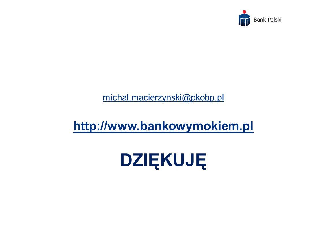 DZIĘKUJĘ michal.macierzynski@pkobp.pl http://www.bankowymokiem.pl