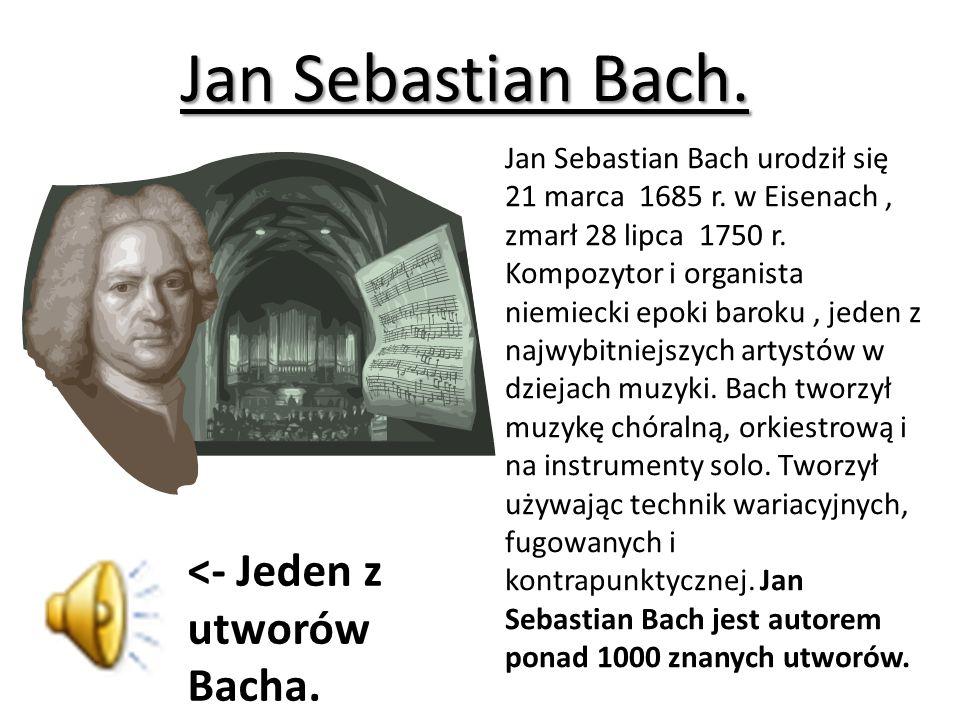 Jan Sebastian Bach.Jan Sebastian Bach urodził się 21 marca 1685 r.