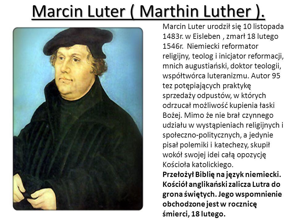 Marcin Luter ( Marthin Luther ).Marcin Luter urodził się 10 listopada 1483r.