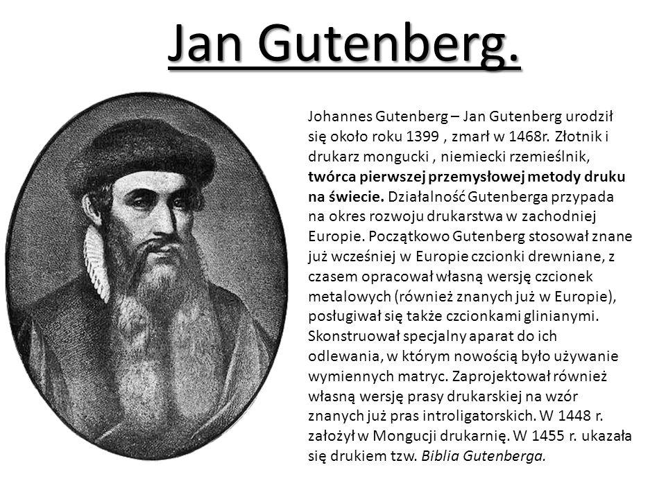 Jan Gutenberg.Johannes Gutenberg – Jan Gutenberg urodził się około roku 1399, zmarł w 1468r.