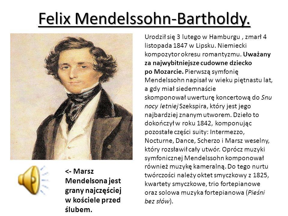 Felix Mendelssohn-Bartholdy.Urodził się 3 lutego w Hamburgu, zmarł 4 listopada 1847 w Lipsku.