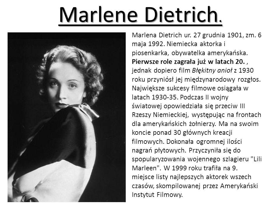 Marlene Dietrich.Marlena Dietrich ur. 27 grudnia 1901, zm.