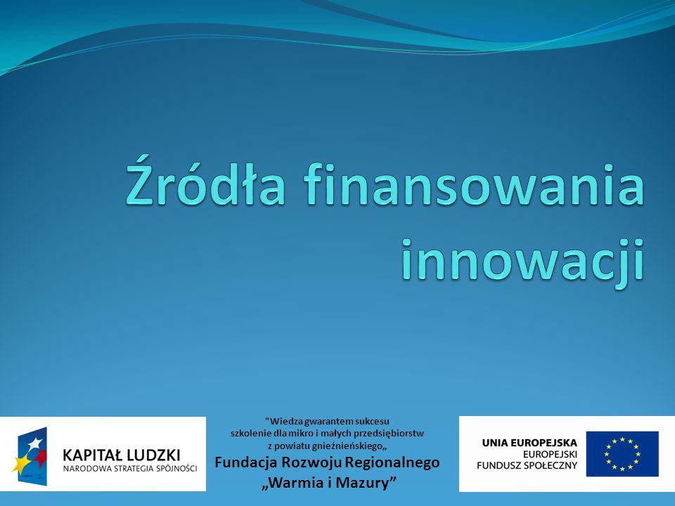 Pozyskiwanie funduszy: Fundusze Europejskie: - Program Operacyjny Innowacyjna Gospodarka (PO IG); - Program Operacyjny Kapitał Ludzki (PO KL); - Regionalne Programy Operacyjne (RPO).