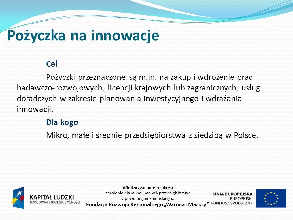 Pożyczka na innowacje Cel Pożyczki przeznaczone są m.in.