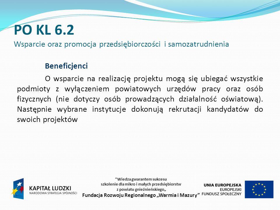 PO KL 6.2 Wsparcie oraz promocja przedsiębiorczości i samozatrudnienia Grupa docelowa O uczestnictwo w projektach mogą się starać wszystkie osoby fizyczne, w szczególności: długotrwale bezrobotne (powyżej 12 miesięcy w ciągu ostatnich 2 lat), do 25.
