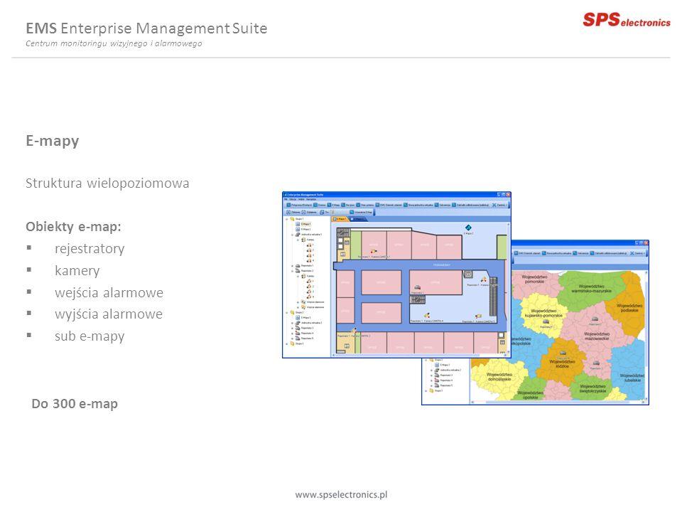 E-mapy Struktura wielopoziomowa Obiekty e-map: rejestratory kamery wejścia alarmowe wyjścia alarmowe sub e-mapy EMS Enterprise Management Suite Centru