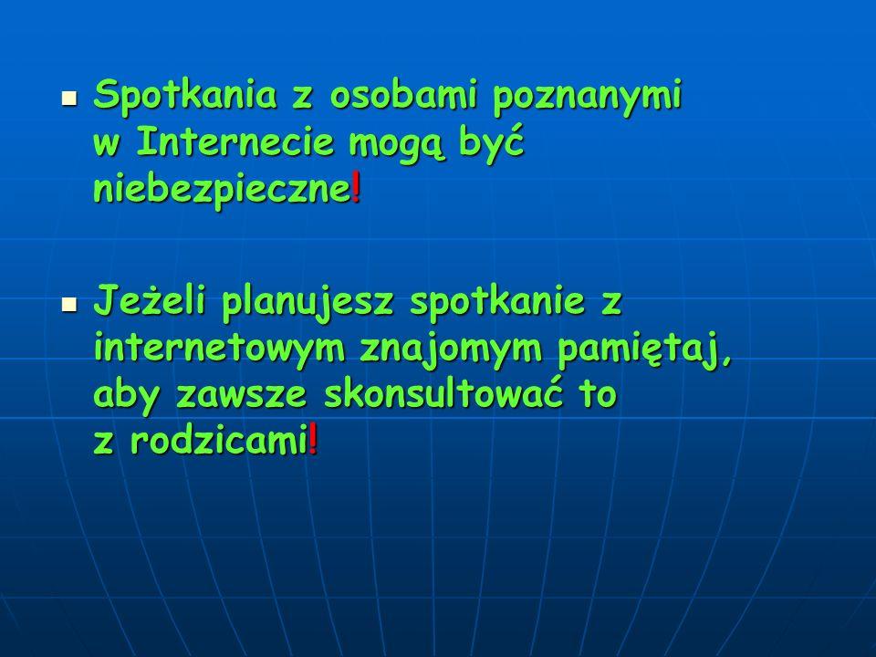 Spotkania z osobami poznanymi w Internecie mogą być niebezpieczne.