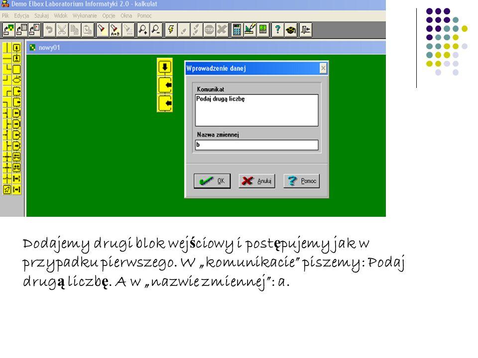 Wstawiamy blok operacyjny i wpisujemy: suma:=a+b
