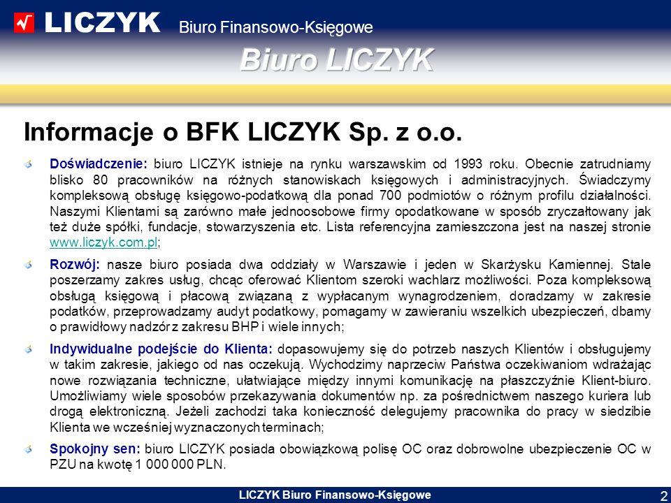 LICZYK Biuro Finansowo-Księgowe LICZYK Biuro Finansowo-Księgowe 2 Informacje o BFK LICZYK Sp. z o.o. Doświadczenie: biuro LICZYK istnieje na rynku war