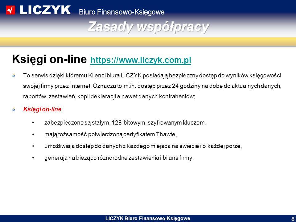 LICZYK Biuro Finansowo-Księgowe LICZYK Biuro Finansowo-Księgowe 8 Księgi on-line https://www.liczyk.com.pl https://www.liczyk.com.pl To serwis dzięki