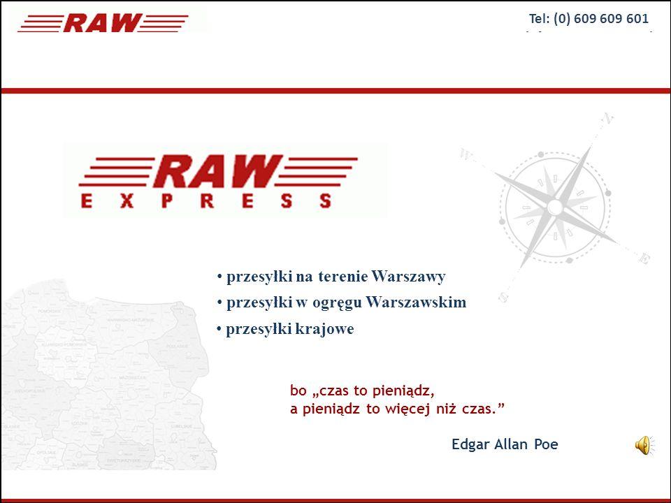 Tel: (0) 609 609 601 info@raw-express.pl © Copyright 2009 RAW EXPRESS www.raw-express.pl przesyłki na terenie Warszawy bo czas to pieniądz, a pieniądz to więcej niż czas.