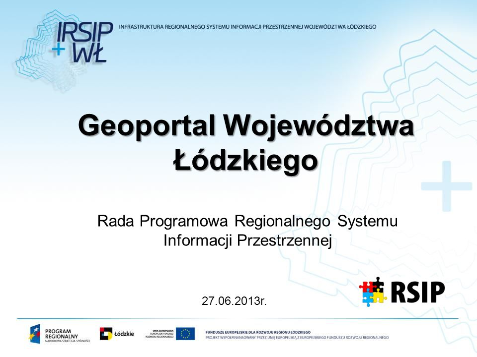 Geoportal Województwa Łódzkiego Rada Programowa Regionalnego Systemu Informacji Przestrzennej 27.06.2013r.