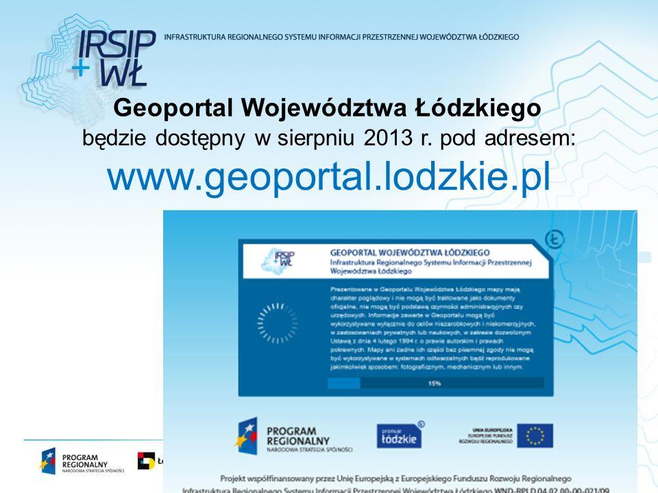 będzie dostępny w sierpniu 2013 r. pod adresem: www.geoportal.lodzkie.pl Geoportal Województwa Łódzkiego