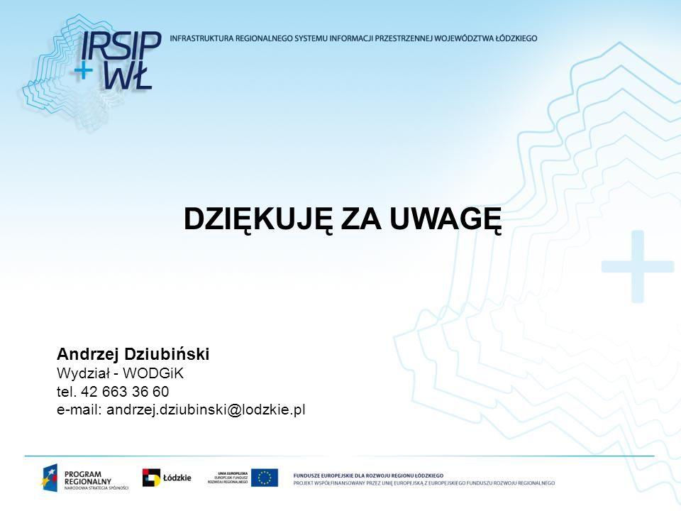 DZIĘKUJĘ ZA UWAGĘ Andrzej Dziubiński Wydział - WODGiK tel. 42 663 36 60 e-mail: andrzej.dziubinski@lodzkie.pl