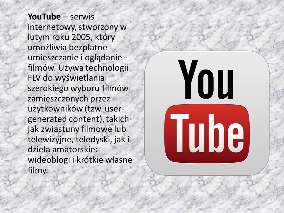 YouTube – serwis internetowy, stworzony w lutym roku 2005, który umożliwia bezpłatne umieszczanie i oglądanie filmów. Używa technologii FLV do wyświet