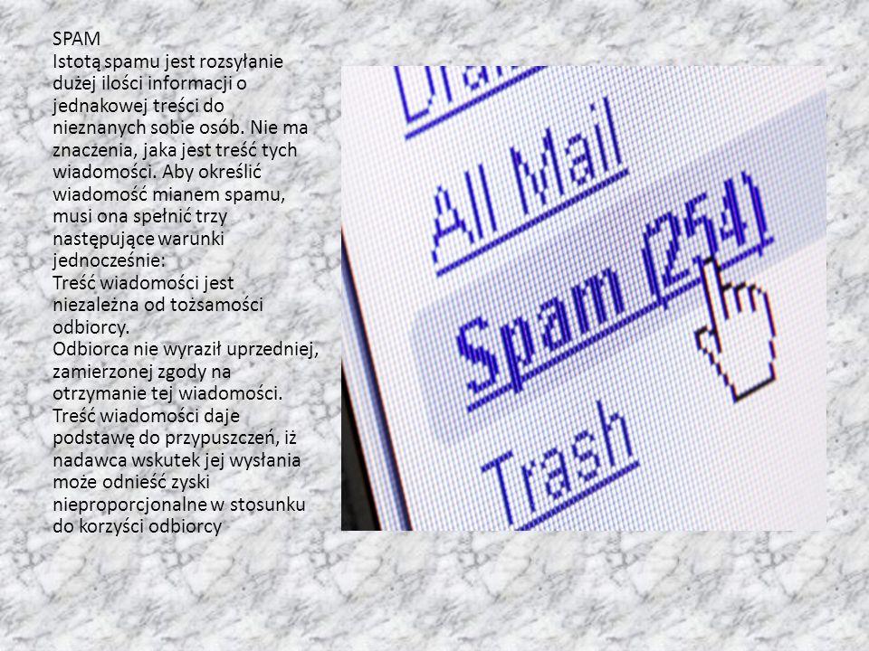 SPAM Istotą spamu jest rozsyłanie dużej ilości informacji o jednakowej treści do nieznanych sobie osób. Nie ma znaczenia, jaka jest treść tych wiadomo