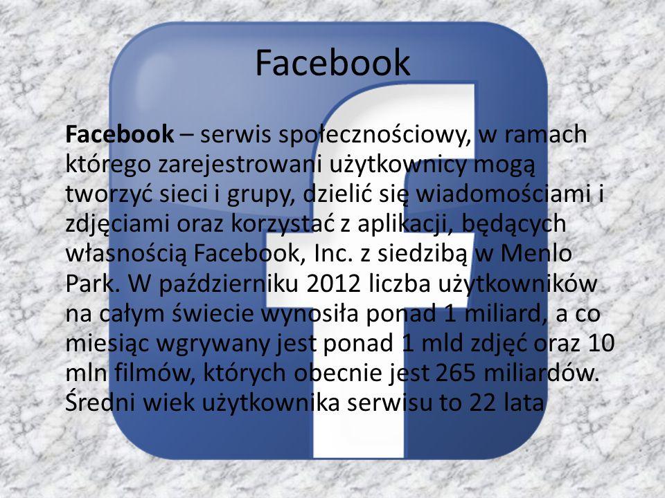 Facebook Facebook – serwis społecznościowy, w ramach którego zarejestrowani użytkownicy mogą tworzyć sieci i grupy, dzielić się wiadomościami i zdjęci