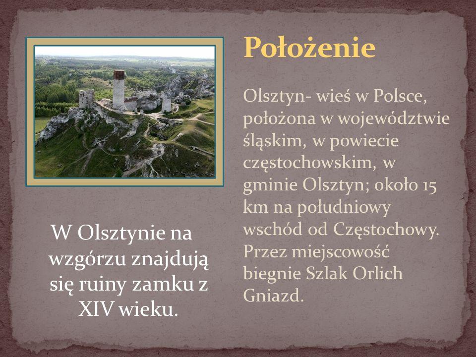W Olsztynie na wzgórzu znajdują się ruiny zamku z XIV wieku. Olsztyn- wieś w Polsce, położona w województwie śląskim, w powiecie częstochowskim, w gmi