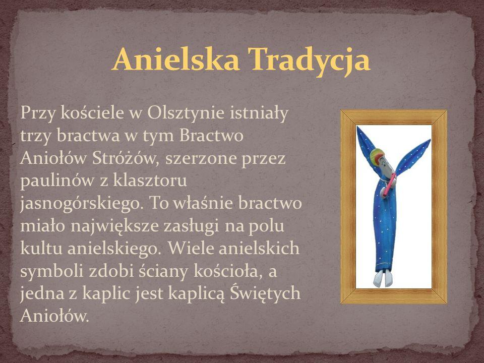Przy kościele w Olsztynie istniały trzy bractwa w tym Bractwo Aniołów Stróżów, szerzone przez paulinów z klasztoru jasnogórskiego. To właśnie bractwo