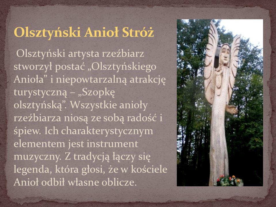 Olsztyński artysta rzeźbiarz stworzył postać Olsztyńskiego Anioła i niepowtarzalną atrakcję turystyczną – Szopkę olsztyńską. Wszystkie anioły rzeźbiar
