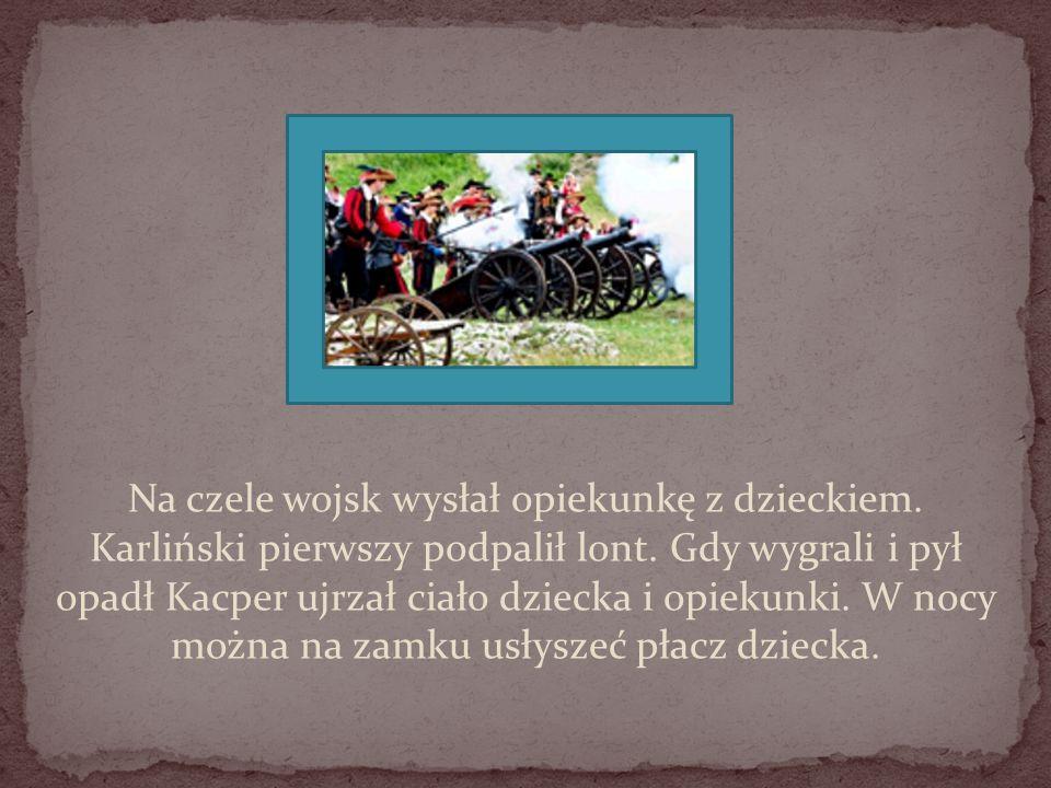 Na czele wojsk wysłał opiekunkę z dzieckiem. Karliński pierwszy podpalił lont. Gdy wygrali i pył opadł Kacper ujrzał ciało dziecka i opiekunki. W nocy