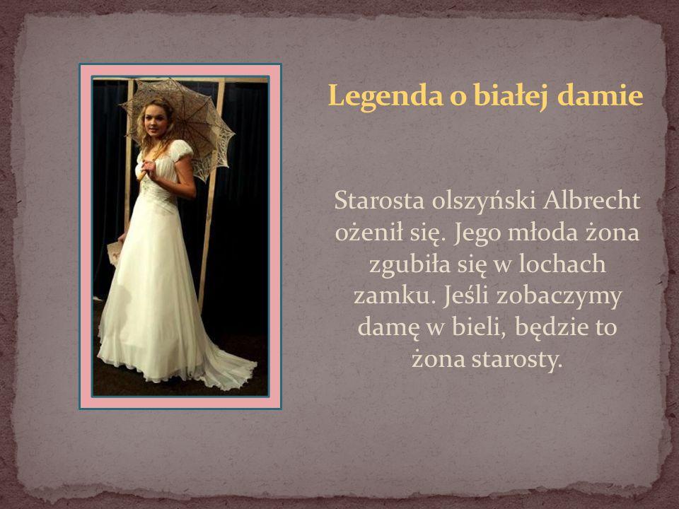 Starosta olszyński Albrecht ożenił się. Jego młoda żona zgubiła się w lochach zamku. Jeśli zobaczymy damę w bieli, będzie to żona starosty.