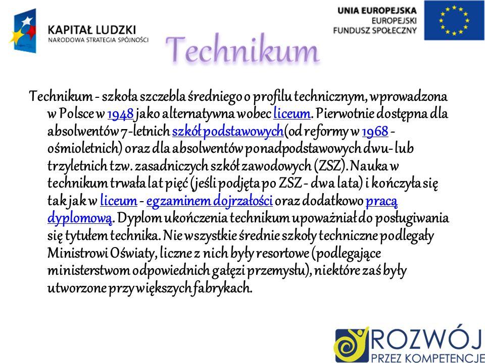 Technikum - szkoła szczebla średniego o profilu technicznym, wprowadzona w Polsce w 1948 jako alternatywna wobec liceum. Pierwotnie dostępna dla absol